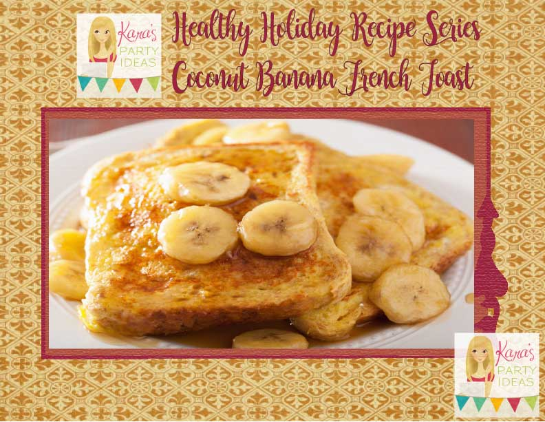 Healthy Holidays Recipe Series: Coconut Banana French Toast via Kara's Party Ideas