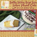 Healthy Holiday Recipe Series: Lemon Pound Cake with Coconut Butter Glaze via Kara's Party Ideas