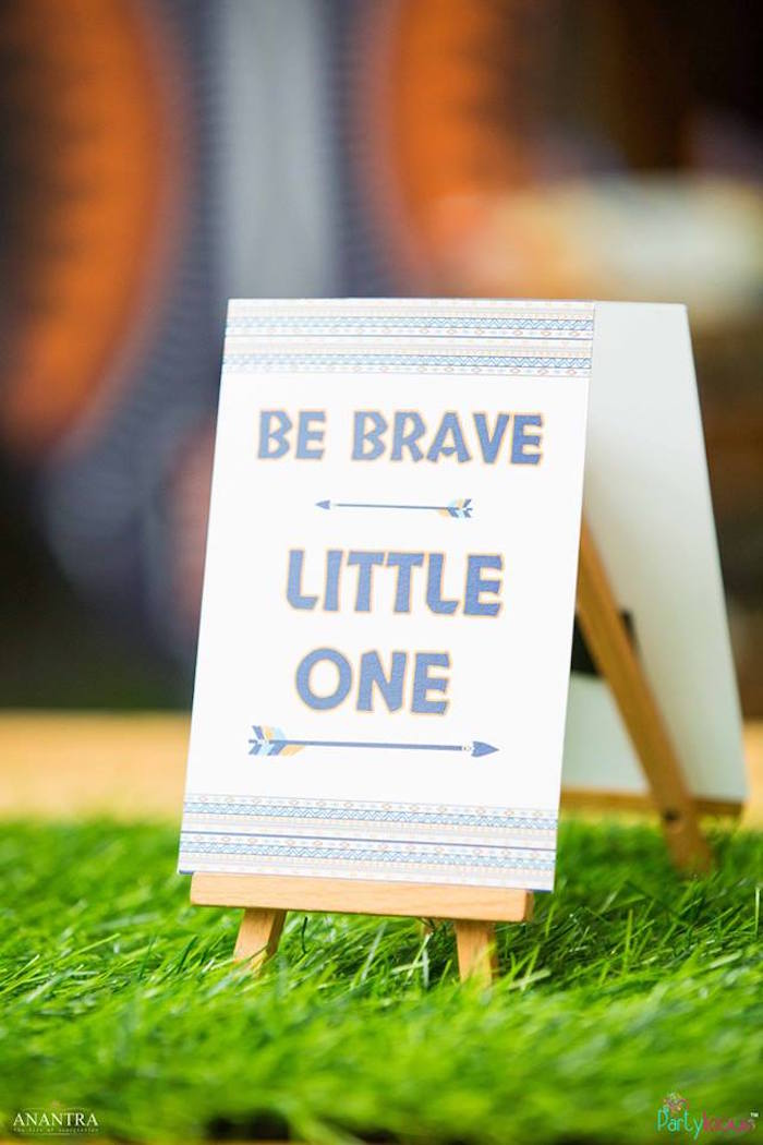 """Be Brave"" party signage from a Tribal Wild ONE 1st Birthday Party on Kara's Party Ideas 